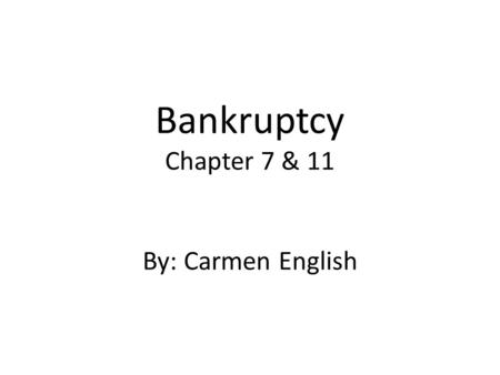 Bankruptcy Chapter 7 & 11 By: Carmen English. Groups Employees Shareholders Suppliers Bond Holders Secured claimants Unsecured claimants Scenario: Business.