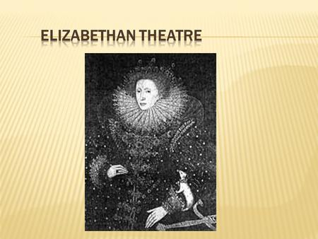  Queen Elizabeth ruled England during much of Shakespeare's time.