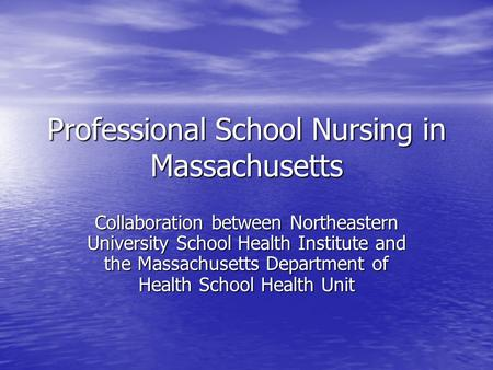 Professional School Nursing in Massachusetts Collaboration between Northeastern University School Health Institute and the Massachusetts Department of.