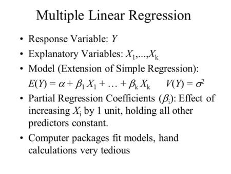 Multiple Linear Regression Response Variable: Y Explanatory Variables: X 1,...,X k Model (Extension of Simple Regression): E(Y) =  +  1 X 1 +  +  k.