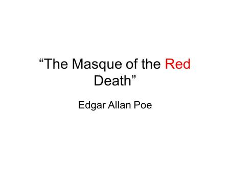 """The Masque of the Red Death"" Edgar Allan Poe. SYMBOLISM Prince Prospero = prosperity Prosperity (n.) – the condition of enjoying wealth, success, or."