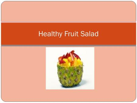 Healthy Fruit Salad. Ingredients Apples Bananas Strawberries Grapes.