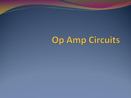 Objective of Lecture Apply the 'almost ideal' op amp model in the following circuits: Inverting Amplifier Noninverting Amplifier Voltage Follower Summing.