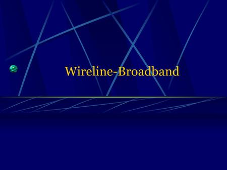 Wireline-Broadband. BSNL/ BROADBAND /BATHINDA2 What is Broadband ? As per recent Broadband Policy of GOI, access rate over 256 Kbps will be considered.