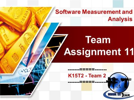 Software Measurement and Analysis Team Assignment 11 -------=====------- K15T2 - Team 2 -------=====------- K15T2 - Team 2 -------=====-------