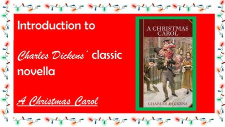 Introduction to Charles Dickens' classic novella A Christmas Carol.