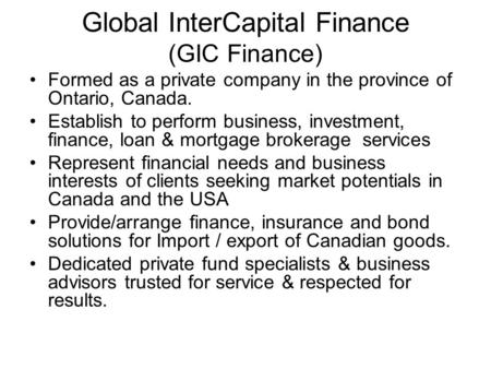 Global InterCapital Finance (GIC Finance) Formed as a private company in the province of Ontario, Canada. Establish to perform business, investment, finance,