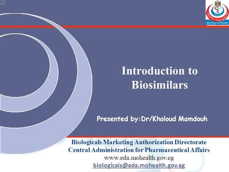 Introduction to Biosimilars Biologicals Marketing Authorization Directorate Central Administration for Pharmaceutical Affairs