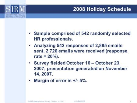 ©SHRM 2007SHRM Weekly Online Survey: October 16, 20071 2008 Holiday Schedule Sample comprised of 542 randomly selected HR professionals. Analyzing 542.