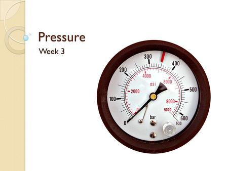 Pressure Week 3 Definition of Pressure Defined as force (F) acting perpendicularly to a surface area (A) P = F/A In the atmosphere the gas we breathe.