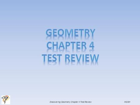 Discovering Geometry Chapter 4 Test Review HGSH