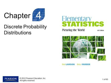 Chapter Discrete Probability Distributions 1 of 63 4 © 2012 Pearson Education, Inc. All rights reserved.