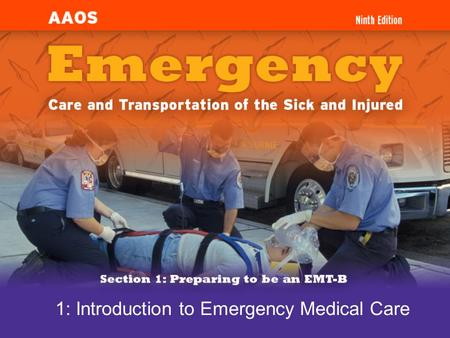 1: Introduction to Emergency Medical Care. Cognitive Objectives (1 of 2) 1-1.1Define Emergency Medical Services (EMS) systems. 1-1.2Differentiate the.