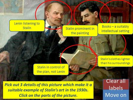 Pick out 3 details of this picture which make it a suitable example of Stalin's art in the 1930s. Click on the parts of the picture. Move on Clear all.