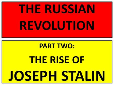 THE RUSSIAN REVOLUTION PART TWO: THE RISE OF JOSEPH STALIN.