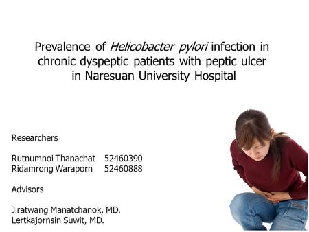Prevalence of Helicobacter pylori infection in chronic dyspeptic patients with peptic ulcer in Naresuan University Hospital Researchers Rutnumnoi Thanachat.
