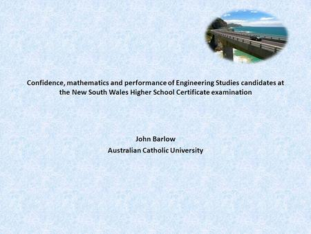 Confidence, mathematics and performance of Engineering Studies candidates at the New South Wales Higher School Certificate examination John Barlow Australian.