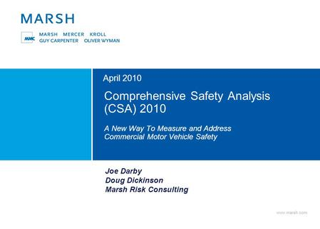 Www.marsh.com Comprehensive Safety Analysis (CSA) 2010 A New Way To Measure and Address Commercial Motor Vehicle Safety April 2010 Joe Darby Doug Dickinson.