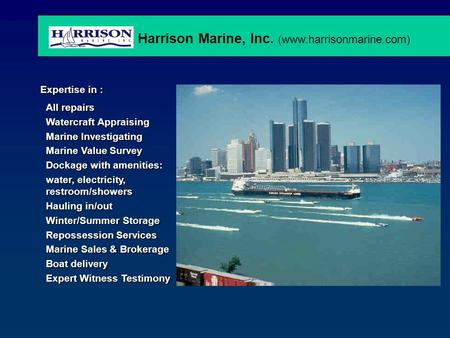 Harrison Marine, Inc. (www.harrisonmarine.com) Expertise in : All repairs Watercraft Appraising Marine Investigating Marine Value Survey Dockage with amenities: