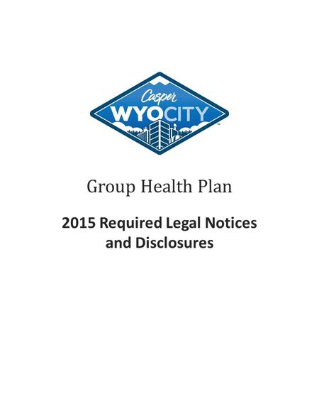 Group Health Plan 2015 Required Legal Notices and Disclosures.