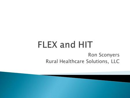 Ron Sconyers Rural Healthcare Solutions, LLC.  F oundation  L everage  E ngage  X exute.