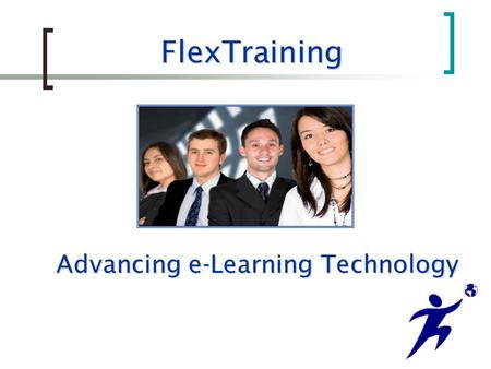 FlexTraining Advancing e-Learning Technology. What is FlexTraining? FlexTraining is web-based training software that provides powerful delivery and dramatic.