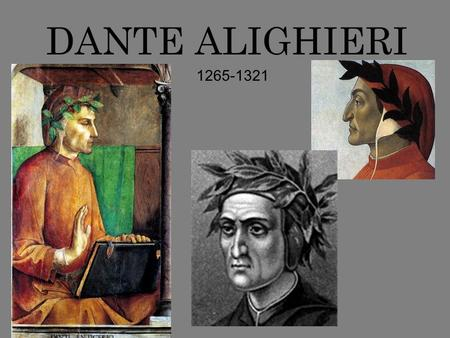 DANTE ALIGHIERI 1265-1321. Born in Florence c. Died and Buried in Ravenna.