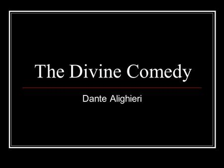 The Divine Comedy Dante Alighieri. The Divine Comedy Written between 1308 and 1321 Central epic poem of Italian literature Divided into three parts Inferno.