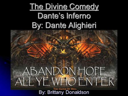 The Divine Comedy Dante's Inferno By: Dante Alighieri By: Brittany Donaldson.