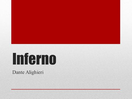 Inferno Dante Alighieri. Background Dante Alighieri (1265-1321) Born in Florence, Italy Studied law and rhetoric at the University of Bolongna Beatrice,