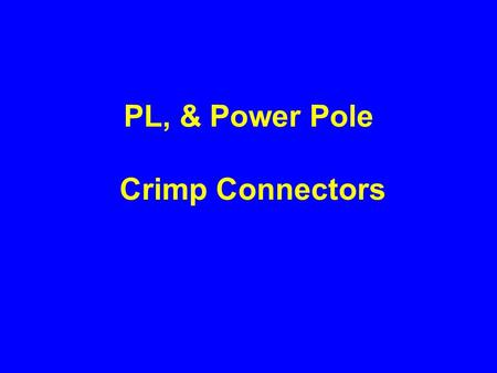 PL, & Power Pole Crimp Connectors. A Unique Approach.