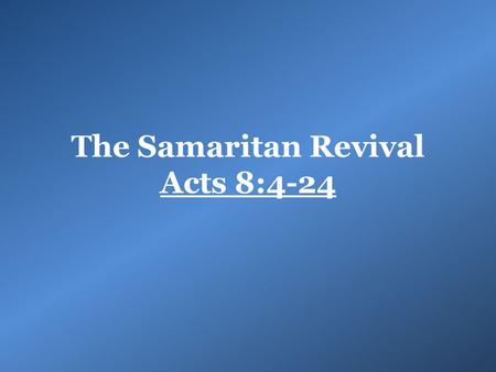 "The Samaritan Revival Acts 8:4-24. ""Who is my neighbor?"" 36 Which of these three do you think proved to be a neighbor to the man who fell into the robbers'"