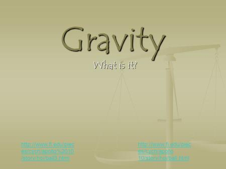 Gravity What is it?  es/cych/apollo%2010 /story/hoi/ball3.html  es/cych/apollo 10/story/hoi/ball.html.