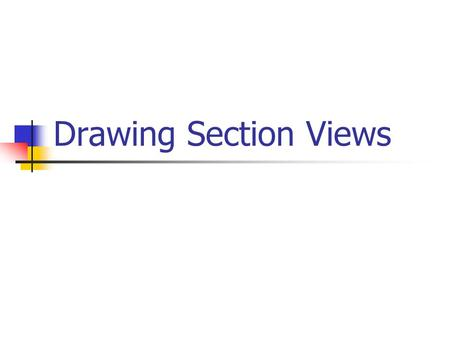 "Drawing Section Views. What is a ""Section View"" ? A section view is a view used on a drawing to show an area or hidden part of an object by cutting away."