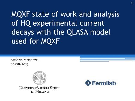 MQXF state of work and analysis of HQ experimental current decays with the QLASA model used for MQXF Vittorio Marinozzi 10/28/2013 1.