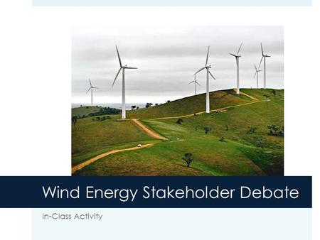 Wind Energy Stakeholder Debate In-Class Activity.