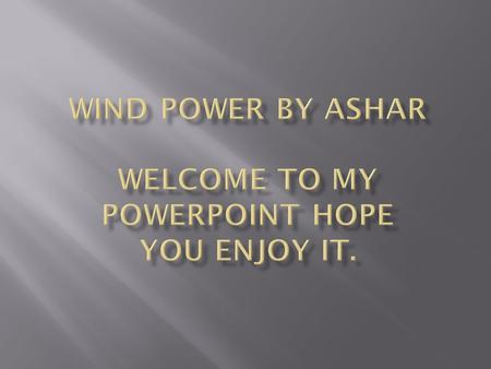  My question Is  How has wind power changed the environment?