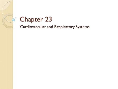 Chapter 23 Cardiovascular and Respiratory Systems.