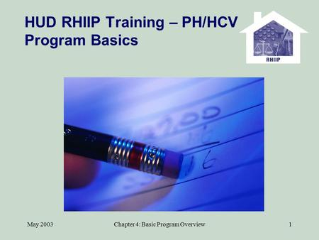 May 2003Chapter 4: Basic Program Overview1 HUD RHIIP Training – PH/HCV Program Basics.