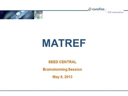 MATREF SEED CENTRAL Brainstorming Session May 9, 2013.