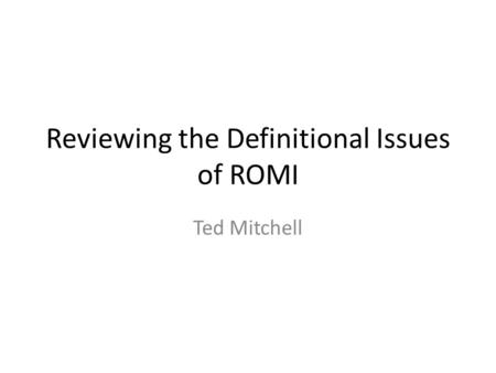 Reviewing the Definitional Issues of ROMI Ted Mitchell.