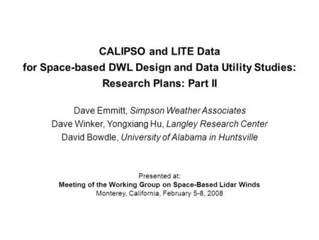 CALIPSO and LITE Data for Space-based DWL Design and Data Utility Studies: Research Plans: Part II Dave Emmitt, Simpson Weather Associates Dave Winker,