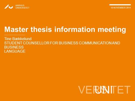 VERSITET Tine Bækkelund STUDENT COUNSELLOR FOR BUSINESS COMMUNICATION AND BUSINESS LANGUAGE AARHUS UNIVERSITET 10 NOVEMBER 2014 UNI Master thesis information.