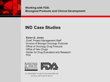 U.S. DEPARTMENT OF HEALTH AND HUMAN SERVICES NATIONAL INSTITUTES OF HEALTH Working with FDA: Biological Products and Clinical Development IND Case Studies.