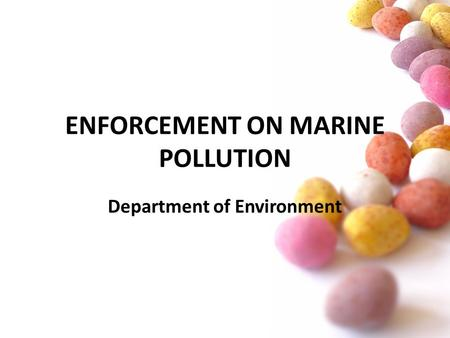 ENFORCEMENT ON MARINE POLLUTION Department of Environment.