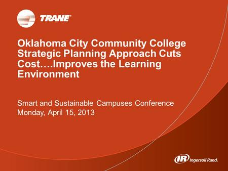 Oklahoma City Community College Strategic Planning Approach Cuts Cost….Improves the Learning Environment Smart and Sustainable Campuses Conference Monday,