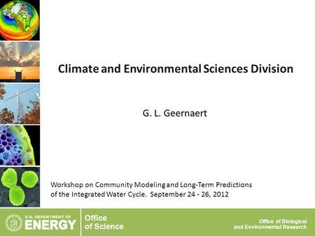 Office of Science Office of Biological and Environmental Research G. L. Geernaert Climate and Environmental Sciences Division Workshop on Community Modeling.