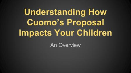 Understanding How Cuomo's Proposal Impacts Your Children An Overview.