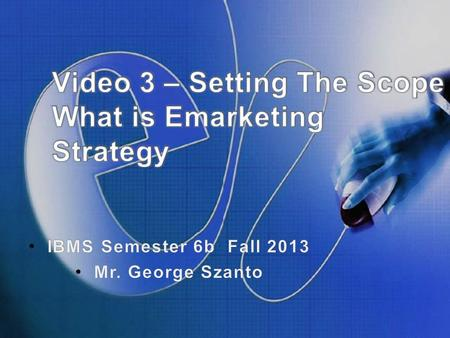 "Topics Video Lecture # 3 What is ""e"" strategy – setting the context of eMarketing for this class A Model for eMarketing Strategic Analysis eMarketing."
