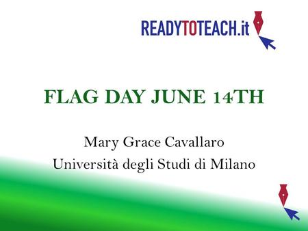 Mary Grace Cavallaro Università degli Studi di Milano FLAG DAY JUNE 14TH.